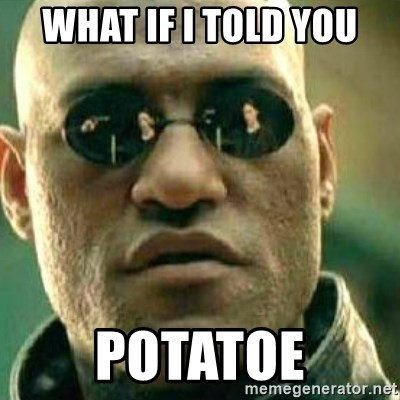 What If I Told You - What if i told you potatoe