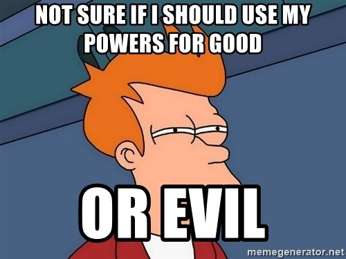 Futurama Fry - Not sure if I should use my powers for good or evil