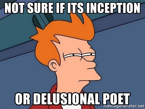 Futurama Fry - NOt sure if Its inception or Delusional poet