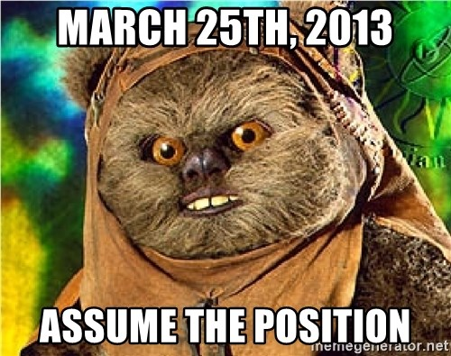 Rape Ewok - March 25th, 2013 ASSUME THE POSITION