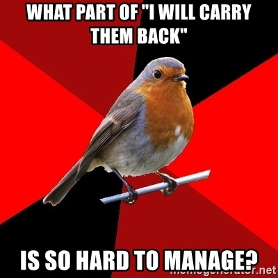 "Retail Robin - what part of ""I will carry them back"" is so hard to manage?"