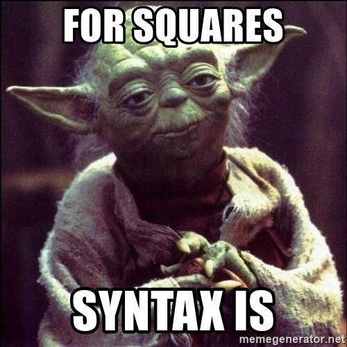 Advice Yoda - FOR squares syntax is