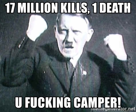 Successful Hitler - 17 MILLION KILLS, 1 DEATH U FUCKING CAMPER!