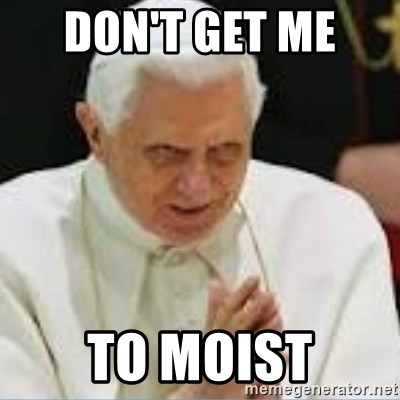Pedo Pope - DON'T GET ME  TO MOIST
