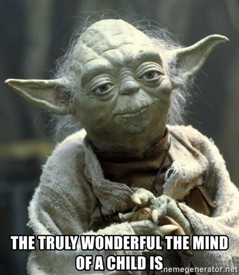 Yodanigger -  the truly wonderful the mind of a child is