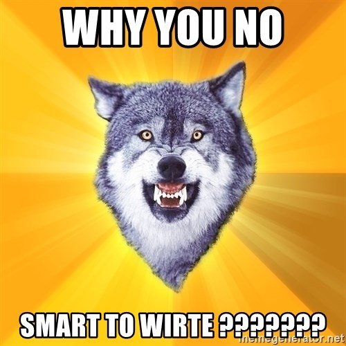 Courage Wolf - why you no  smart to wirte ???????