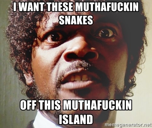 Mad Samuel L Jackson - I WANT THESE MUTHAFUCKIN SNAKES OFF THIS MUTHAFUCKIN ISLAND