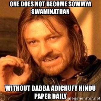 One Does Not Simply - One Does not become sowmya swaminathan Without dabba adichufy Hindu Paper daily