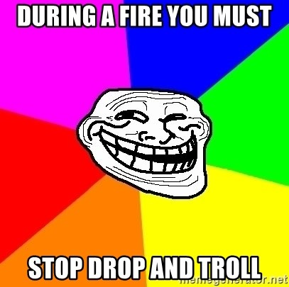 Trollface - During a fire you must Stop drop and troll