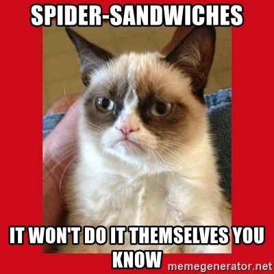 No cat - Spider-sandwiches it won't do it themselves you know