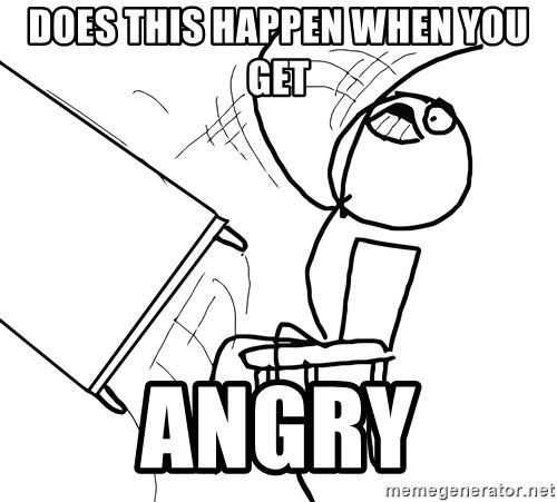 Desk Flip Rage Guy - DOES THIS HAPPEN WHEN YOU GET ANGRY