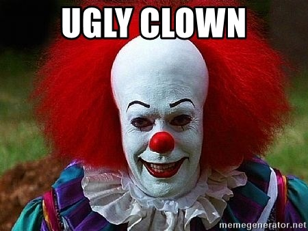 Pennywise the Clown - UGLY CLOWN