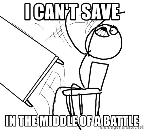 Desk Flip Rage Guy - I CAN'T SAVE IN THE MIDDLE OF A BATTLE