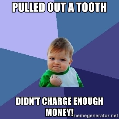 Success Kid - pulled out a tooth didn't charge enough money!
