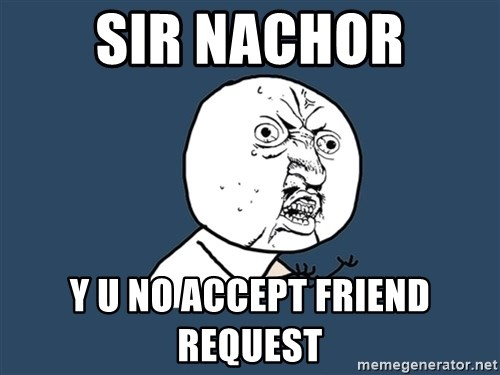 Y U No - Sir nachor y u no accept friend request