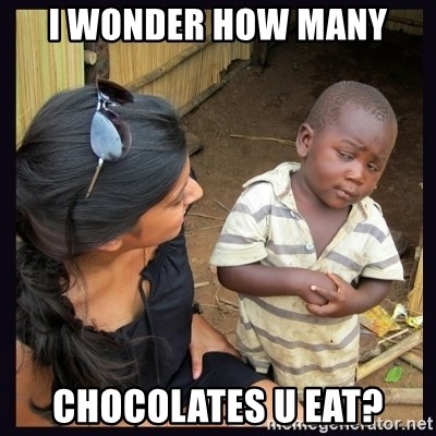 Skeptical third-world kid - I WONDER HOW MANY CHOCOLATES U EAT?