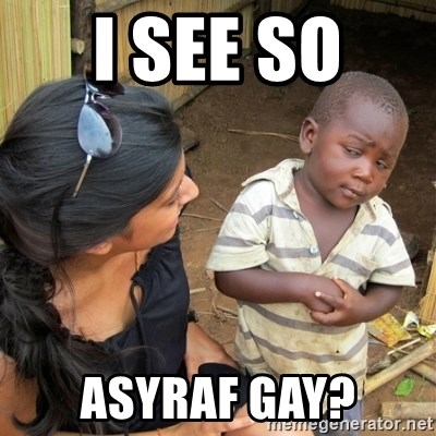 skeptical black kid - I SEE SO  ASYRAF GAY?