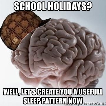 Scumbag Brain - school holidays? Well, let's create you a usefull sleep pattern now