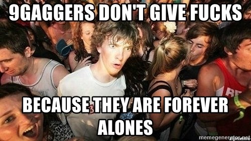 -Sudden Clarity Clarence - 9GAGGERS DON'T GIVE FUCKS BECAUSE THEY ARE FOREVER ALONES