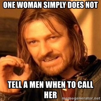 One Does Not Simply - One woman simply does not tell a men when to call her