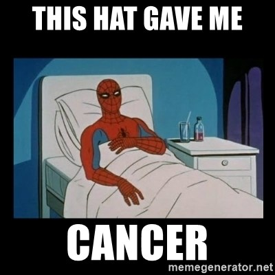 it gave me cancer - THIS HAT GAVE ME  CANCER