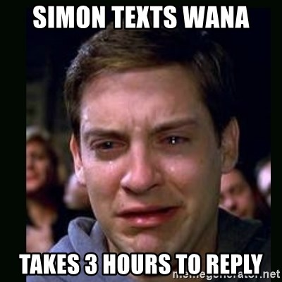 crying peter parker - SIMON TEXTS WANA  TAKES 3 HOURS TO REPLY
