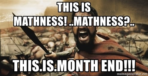 leonidas - THIS IS MATHNESS! ..MATHNESS?.. THIS.IS.MONTH END!!!