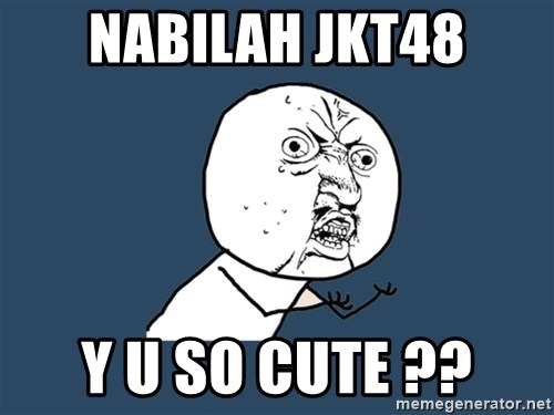 Y U No - Nabilah jkt48 y u so cute ??