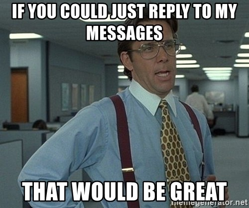 Office Space That Would Be Great - if you could just reply to my messages that would be great