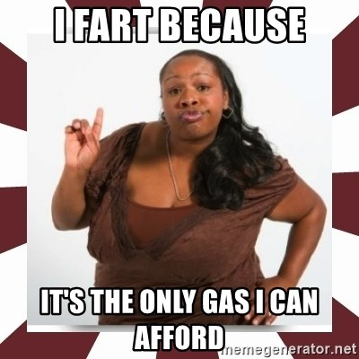 Sassy Black Woman - I FART BECAUSE It's the only gas I can afford