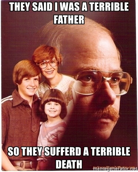 Family Man - they said i was a terrible father so they sufferd a terrible death