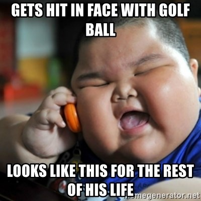 fat chinese kid - GETS HIT IN FACE WITH GOLF BALL LOOKS LIKE THIS FOR THE REST OF HIS LIFE