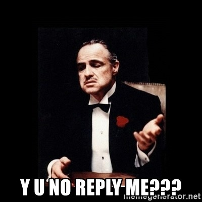 The Godfather -  Y U NO REPLY ME???