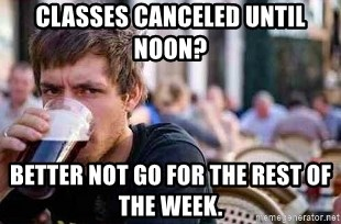 The Lazy College Senior - Classes canceled until noon? better not go for the rest of the week.