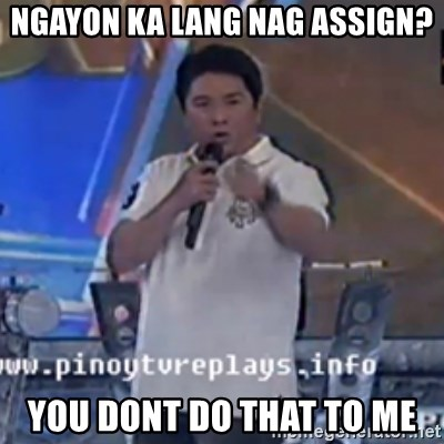 Willie You Don't Do That to Me! - ngayon ka lang nag assign? you dont do that to me