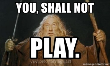 Gandalf - YOU, SHALL NOT PLAY.