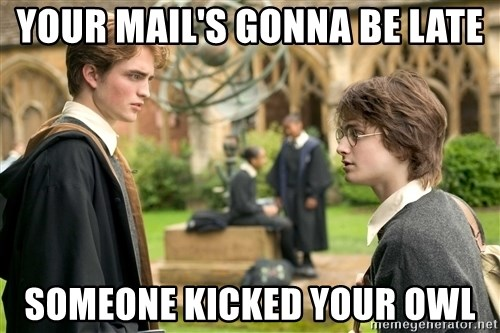 Harry Potter  - Your mail's gonna be late someone kicked your owl