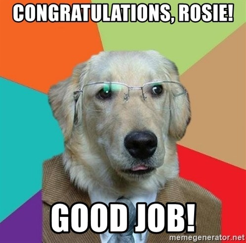 Business Dog - Congratulations, Rosie! Good Job!