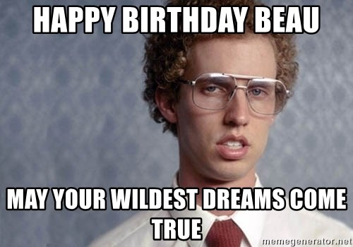 Napoleon Dynamite - hAPPY BIRTHDAY bEAU mAY YOUR WILDEST DREAMS COME TRUE