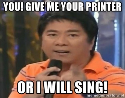 willie revillame you dont do that to me - YOu! Give me your Printer Or i will sing!