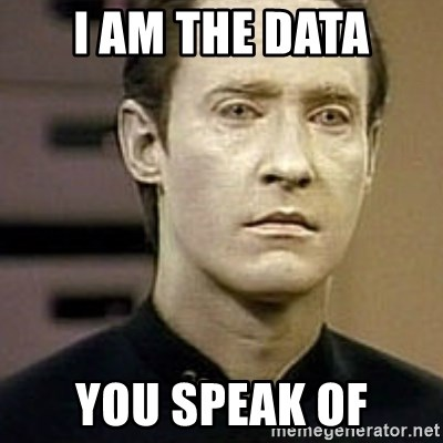 Star Trek Data - i am the data you speak of