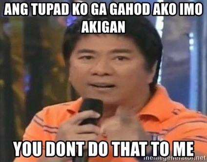willie revillame you dont do that to me - ANG TUPAD KO GA GAHOD AKO IMO AKIGAN YOU DONT DO THAT TO ME
