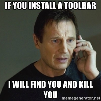 taken meme - if you install a toolbar I will find you and kill you