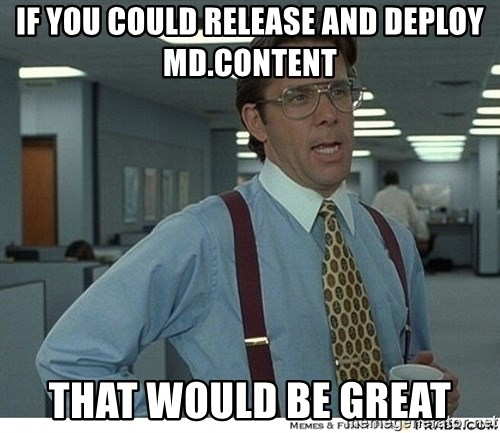 That would be great - If you could release and deploy mD.content That would be great