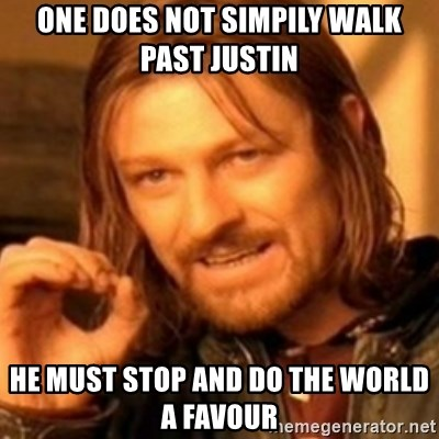 ODN - ONE DOES NOT SIMPILY WALK PAST JUSTIN HE MUST STOP AND DO THE WORLD A FAVOUR