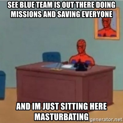 60s spiderman behind desk - see blue team is out there doing missions and saving everyone and im just sitting here masturbating