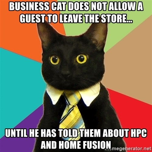 Business Cat - Business cat does not allow a guest to leave the store... Until he has told them about HPC and Home Fusion