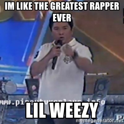 Willie You Don't Do That to Me! - im like the greatest rapper ever lil weezy