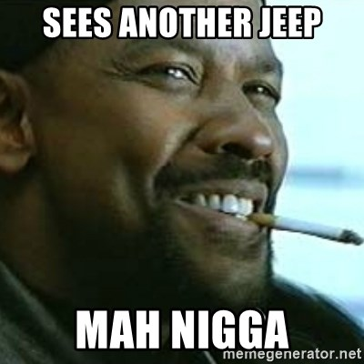 My Nigga Denzel - sees another jeep mah nigga