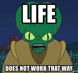 Morbo - life does not work that way